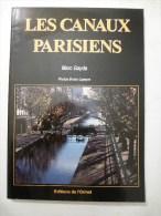 LES CANAUX PARISIENS - Editions De L´ORMET -  Edité En 1995 Détails Sur Les Scans - Ile-de-France