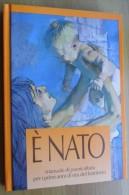 *E' NATO - MANUALE DI PUERILCULTURA PER I PRIMI ANNI DEL BAMBINO - ED. IST. SCOTTI BASSANI MILANO - - Unclassified