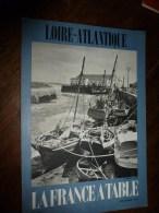 1973  LA FRANCE A TABLE : La LOIRE ATLANTIQUE ( Le Croisic , Clisson, Guérande ,Nantes...etc - Boeken, Tijdschriften, Stripverhalen
