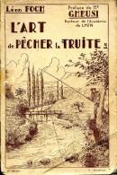 L'art De Pêcher La Truite, Par Léon FOCH, Imp. Fournier Toulouse,  1930,  2éme édition,  Pêche Sud-Ouest - Chasse/Pêche