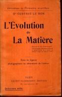 Gustave Le Bon Evolution De La Matiere  Edition Flammarion 1907 - Sciences