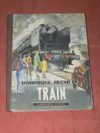 DOMINIQUE PREND LE TRAIN  1950  BD  POUR ENFANT SUR LES TRAINS  ILLUSTRATIONS ANDRE GALLAND - Railway & Tramway