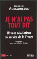 GENERAL AUSSARESSES / JE N AI PAS TOUT DIT ULTIMES REVELATIONS AU SERVICE DE LA FRANCE TORTURE GUERRE ALGERIE DONSPF - Histoire