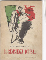 C1741 - Pietro Secchia LA RESISTENZA ACCUSA... Discorso Pronunciato Al Senato Della Repubblica 1949/POLITICA/PCI - Italiano