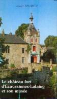 « Le Château-fort D'ECAUSSINES-LALAING Et Son Musée » DELMELLE, J. Avec Dédicace De L'auteur 1986° - Belgique