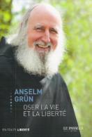 ANSELM GRUN - OSER LA VIE ET LA LIBERTE - Christianisme