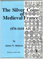 The Silver Coins Of Medevial France 476-1610 By James N. Roberts 1996. Monnaies Féodales Et Royales 476-1610. - Libri & Software
