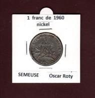 1 Franc De FRANCE - Année 1960 - Pièce De 1f. - SEMEUSE  De  Roty - En Nickel  - Voir Les 2 Scannes - France