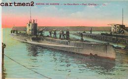 MARINE DE GUERRE LE SOUS-MARIN PAUL CHAILLEY VAISSEAU BATEAU MILITAIRE BOAT GUERRE - Guerre
