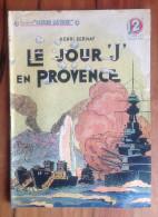 Coll. Patrie Libérée N°26 : Le Jour J En Provence / Henri BERNAY - Juillet 1946 - Libri, Riviste, Fumetti