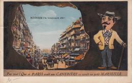 """MARSEILLE  """"-Marius  L' A Toujours Dit!  """" Pas Vrai !  Que Si PARIS Avait Une CANEBIERE  Ce Serrait Un Petit MARSEILLE - Marseilles"""