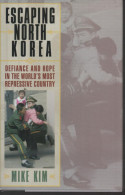 Mike KIM Escaping North KOREA Defiance And Hope In The World´s Most Repressive Country - Livres, BD, Revues