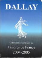 CATALOGUE DALLAY  TIMBRES DE FRANCE COTATIONS 2004 / 2005  TRES BON ETAT - France