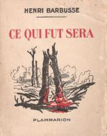 HENRI BARBUSSE CE QUI FUT SERA RECIT GRANDE GUERRE 1914 1918 POILU INFANTERIE 231 RI