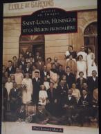 SAINT-LOUIS, HUNINGUE Et La REGION FRONTALIERE (Haut-Rhin) - P-B Munch - Coll. Mémoire En Images - A Voir : 8 Scans ! - Alsace