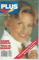 """PLUS  N° 117  """" JEANNE MOREAU """" -  AVRIL / MAI 1987 - Télévision"""