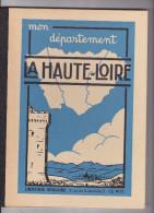 Mon Departement LA HAUTE LOIRE Librairie Scolaire Le Puy Imprimerie Dumas Cartes Photographies Schémas - 6-12 Ans