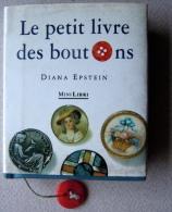 LE PETIT LIVRE DES BOUTONS/ DIANA EPSTEIN/ MINI LIBRI 1997 JA, PARIS - Fashion