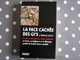 LA FACE CACHEE DES Gi ´S Les Viols Commis Par Des Soldats Américains En France Angleterre Allemagne Lilly Guerre 40 45 - Oorlog 1939-45