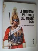 M#0E18 LE UNIFORMI PIU´ BELLE DEL MONDO DI OGGI Soldati D´Europa Ed.AMZ 1966/MILITARI - Italiano