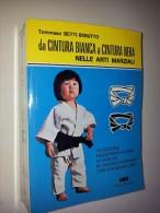 M#0E48 Tommaso Betti-Berutto DA CINTURA BIANCA A CINTURA NERA NELLE ARTI MARZIALI Nuova Editrice Spada 2004 - Arti Martiali