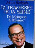ALAIN REDSLOB  CHIRAC LA TRAVERSEE DE LA SEINE MATIGNON  DEDICACE FRANCE EMPIRE 220 PAGES 1987 - Boeken, Tijdschriften, Stripverhalen