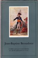 C1 NAPOLEON Vie De BERNADOTTE D Apres DOCUMENTS Du MUSEE De PAU Illustre SUEDE - Livres