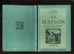 - LA MAISON . CONSTRUCTION ENTRETIEN .... PAR J. FEILDEL . COLLECTION RUSTICA 1942 . - Basteln