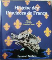 084 Histoire Des Provinces De France : ALSACE LORRAINE FRANCHE COMTE -BOURGOGNE LYONNAIS SAVOIE DAUPHINE - LIMOUSIN POIT - History