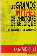 Morelli, Anne ( Red.), Les Grands Mythes De L'histoire De Belgique, De Flandre Et De Wallonie - Histoire