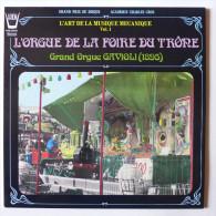 LP/  L'art De La Musique Mécanique Vol. 1 .  L'orgue De La Foire Du Trône - Grand Orgue Gavioli (1895) - Autres