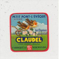 L 85 / ETIQUETTE FROMAGE  PETIT PONT L'EVEQUE  LES OISEAUX CLAUDEL PONT HEBERT   (MANCHE) - Cheese