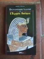 Dictionnaire Illustré De L'Egypte Antique. La Légende Des Dieux Du Nil ; L'histoire Des Pharaons Et Des Pyramides. - Livres, BD, Revues