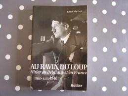 AU RAVIN DU LOUP Hitler En Belgique & En France Mai Juin 1940 Mathot BRULY DE PESCHE Rocroi Guerre 40 45 1940 1945 WWII - Culture