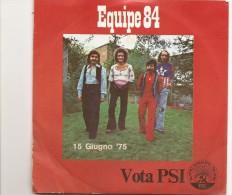 R-EQUIPE 84(1A FORMAZIONE)DISCO LANCIATO IN OCCASIONE DEL 15 GIUGNO 1975 CON SCRITTA VOTA PSI - Edizioni Limitate