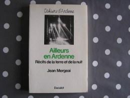 AILLEURS EN ARDENNE Réçits De La Terre Et De La Nuit Mergeai Jean Auteur Belge Histoire Réçits  Gaume Ardenne - Belgische Schrijvers