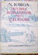 ROMANIA-ISTORIA ROMANIILOR PRIN CALATORI-NICOLAE IORGA - Livres, BD, Revues