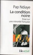 La Condition Noire ,essai Sur Une Minorité Française Par Pap Ndiaye - Folio Actuel N°140 - Otros
