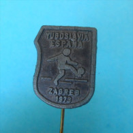 YUGOSLAVIA : ESPANA 1973. Football Match - Old Pin Badge Soccer Fussball Futbol Futebol Foot Calcio Anstecknadel Spain - Fútbol