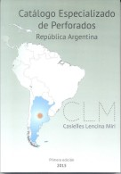 PERFOREE PERFINS PERFORATIONS CATALOGO ESPECIALIZADO DE PERFORADOS ARGENTINA 2015 CASIELLES LENCINA MIRI PRIMERA EDICION - Briefmarkenkataloge