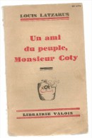 Un Ami Du Peuple , Monsieur Coty , Par Louis Lazarus , Ed. Librairie Valois , 1929 - 1901-1940