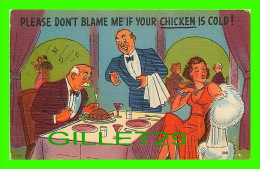 HUMOUR - COMICS - PLEASE DON'T BLAME ME IF YOUR CHICKEN IS COLD ! -  TICHNOR QUALITY VIEWS - - Humour