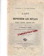 L' ART DE REPOUSSER LES METAUX - PYROGRAVURE-ETAIN-CUIVRE-ARGENT- PROFESSEUR P. LUGRIN-1909 - Bricolage / Technique