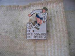 Pin´s Du Club De Football Des Copains De LIPSHEIM (Dépt 67) - Voetbal
