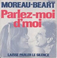 45T. Jeanne MOREAU Et Guy BEART.  Parlez-moi D'moi  -  Laisse Parler Le Silence - Vinyles