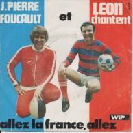 45T. Jean-Pierre FOUCAULT Et LEON Chantent :  Allez La France, Allez (Coupe Du Monde De Football) - Vinyles