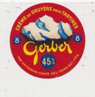 L  422 / ETIQUETTE     FROMAGE    CREME DE GRUYERE   GERBER  FAB. EN FRANCE-COMTE - Cheese