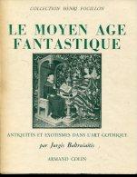 Le Moyen Age Fantastique Par Baltrusaitis  Ed Armand Collin - Arte