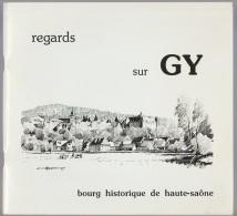 Régionalisme, Regards Sur Gy, Bourg Historique De Haute Saône, 41 P 1986 - Franche-Comté