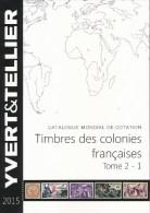 TOME 2 - 1ère Partie Yvert Et Tellier : Timbres Des Colonies Françaises Edition 2015 - Francia